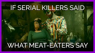 Download If Serial Killers Said the Stuff Meat-Eaters Say Video
