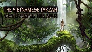 Download The Vietnamese Tarzan. FULL DOCUMENTARY Video