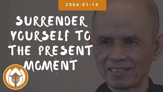 Download Surrender Yourself to the Present Moment | Dharma Talk by Thich Nhat Hanh, 2004-01-14 Video