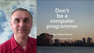 Download Our Robot Future: Don't be a computer programmer Video