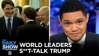 Download World Leaders Caught Talking S**t About Trump | The Daily Show Video