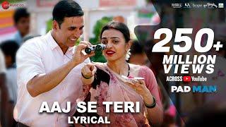 Download Aaj Se Teri - Lyrical | Padman | Akshay Kumar & Radhika Apte | Arijit Singh | Amit Trivedi Video