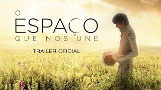 Download ″O Espaço Que Nos Une″ - Trailer Oficial Legendado (Portugal) Video
