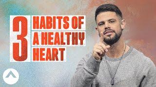 Download 3 Habits of a Healthy Heart | Pastor Steven Furtick Video
