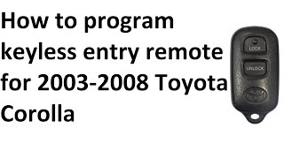 Download How to program keyless entry remote for 2003-2008 Toyota Corolla, tacoma, yaris & Matrix Video