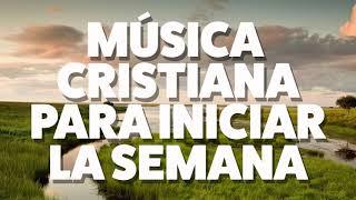 Download MÚSICA CRISTIANA PARA INICIAR LA SEMANA 2019 [AUDIO OFICIAL] Video