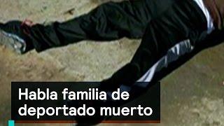 Download Habla familia de deportado muerto - Migrantes - Denise Maerker 10 en punto Video