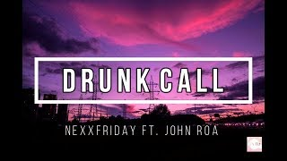 Download NEXXFRIDAY - Drunk Call (feat. John Roa)   LYRICS Video