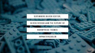 Download EP300 - Gutenberg Block Design and the future of WordPress themes - WPwatercooler Video