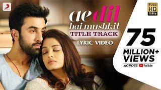 Download Ae Dil Hai Mushkil Title SongI Official Lyric VideoI Karan Johar| Aishwarya, Ranbir, Anushka| Pritam Video