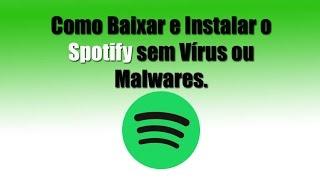 Download Como Baixar e Instalar o Spotify sem Vírus ou Malwares. Video