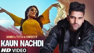 Download Kaun Nachdi (Video) | Sonu Ke Titu Ki Sweety | Guru Randhawa | Neeti Mohan Video