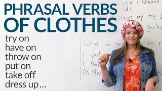 Download 12 Phrasal Verbs about CLOTHES: dress up, try on, take off... Video