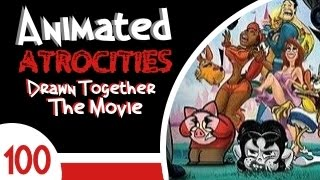 Download Animated Atrocities #100: ″Drawn Together: The Movie″ Video