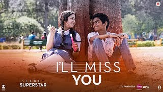 Download I'll Miss You | Secret Superstar | Aamir Khan | Zaira Wasim | Kushal Chokshi | Amit Trivedi | Kausar Video