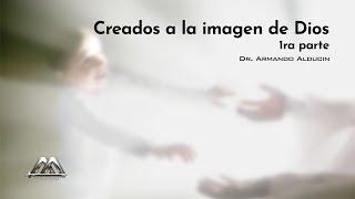 Download ″Creados a la imagen de Dios 1ra parte″ - Dr. Armando Alducin Video