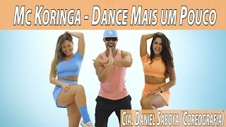 Download Mc Koringa - Dance Mais um Pouco (Remix) Cia. Daniel Saboya (Coreografia) Video