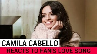 Download Camila Cabello Reacts To Fan's Love Song! Video