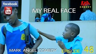 Download MY REAL FACE (Mark Angel Comedy) (Episode 48) Video