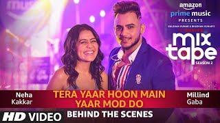 Download Making Of Yaar Mod Do/Tera Yaar Hoon Main | Neha Kakkar, Millind Gaba | T-SERIES MIXTAPE SEASON 2 Video
