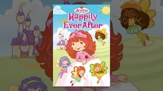 Download Strawberry Shortcake: Happily Ever After Video