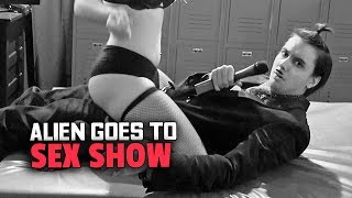 Download Alien Goes to Sex Show (Undercover Human) Video