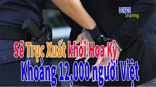 Download SẼ TRỤC XUẤT KHOẢNG 12,000 NGƯỜI VIỆT KHỎI MỸ - Cộng Đồng Người Việt Tại Hoa Kỳ Video