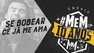 Download Munhoz e Mariano - Se Bobear Cê Já Me Ama | Ensaio #MeM10Anos Video