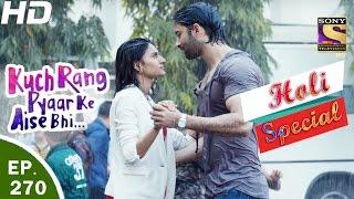 Download Kuch Rang Pyar Ke Aise Bhi - कुछ रंग प्यार के ऐसे भी - Ep 270 - Holi Special - 13th Mar, 2017 Video