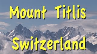 Download Mount Titlis, Switzerland Video