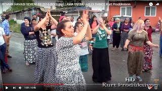 Download ROMAN HAVASI SEVENLER 2016 BOLU SALLAMA OYUNU BELLY DANCE Kurt Prodüksiyon Video