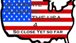 Download Alternate Future of the USA (Episode 4) So close yet so far Video