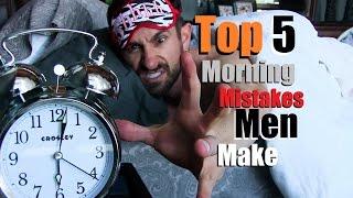 Download TOP 5 Morning MISTAKES Men Make! Video