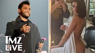 Download Selena Gomez Strips Down For The Weeknd! | TMZ Live Video
