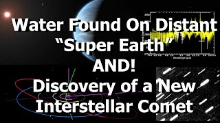 Download Water Found On Distant 'Super Earth' (or Mini Neptune) AND A New Interstellar Comet! Video