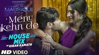 Download Menu Kehn De (Remix) Full Video Song | AAP SE MAUSIIQUII | Himesh Reshammiya | Kiran Kamath Video