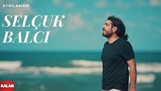 Download Selçuk Balcı - Ayrılamam [ Official Music Video © 2017 Kalan Müzik ] Video