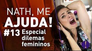 Download NATH ME AJUDA! Especial Dilemas Femininos | CONTÉM PÉ NA BUNDA Video