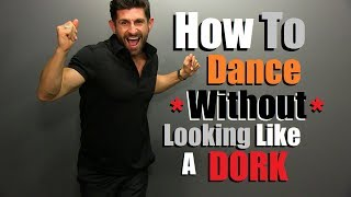 Download How To DANCE With Confidence & NOT Look Like A DORK | Simple Dance Moves For Men Video
