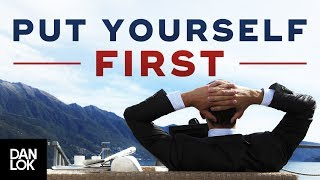 Download Put Yourself First, Not Last | How To Be Selfish So You Can Be Generous - Dan Lok Video