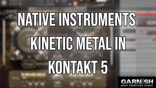 Download Native Instruments KINETIC METAL in Kontakt 5   Garnish Music Production School Prod Cast Video