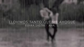 Download Llovimos tanto que me ahogué- Elvira Sastre (Ana. S.) Video