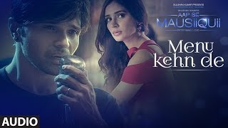 Download Menu Kehn De (Full Audio) | AAP SE MAUSIIQUII | Himesh Reshammiya Latest Song 2016 | T-Series Video