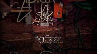 Download Big Star: Nothing Can Hurt Me Video