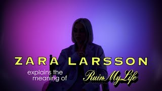 "Download Zara Larsson – The Meaning of ""Ruin My Life"" Video"