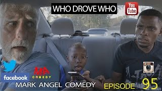 Download WHO DROVE WHO (Mark Angel Comedy) (Episode 95) Video