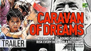 Download Caravan of Dreams. Migrants in US-bound caravans risk everything for a better life (Trailer) Video