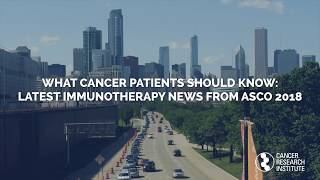 Download What Cancer Patients Should Know: Latest Immunotherapy News from ASCO 2018 Video