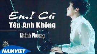 Download Em ! Có Yêu Anh Không - Khánh Phương [MV HD OFFICIAl] Video