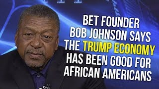 Download BET Founder Bob Johnson Says The Trump Economy Has Been Good For African Americans. Do You Agree? Video